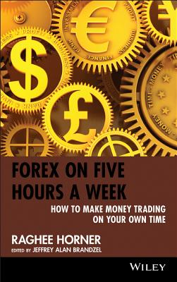 Forex on Five Hours a Week By Horner, Raghee/ Brandzel, Jeffrey Alan (EDT)